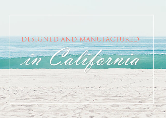 Designed and Manufactured in California